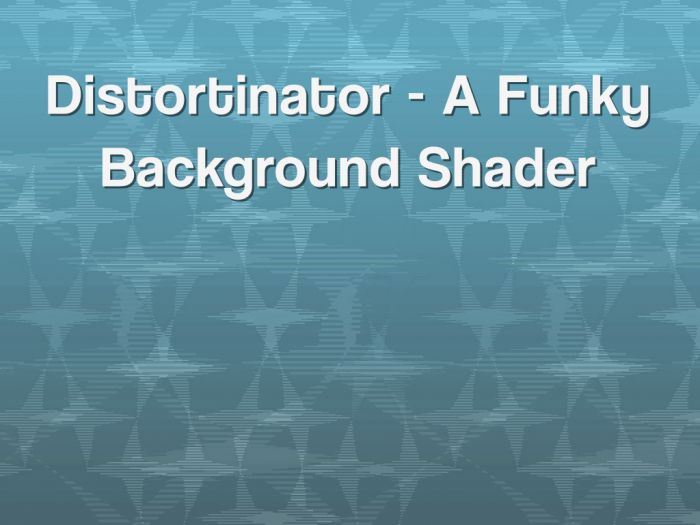 Distortionator – A Funky Background Shader