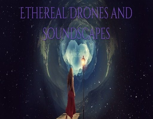 Ethereal Drones and Soundscapes