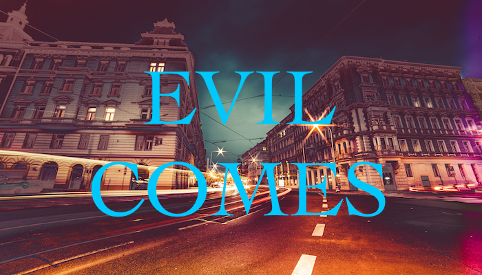 Evil Comes