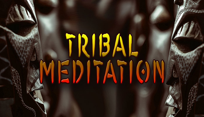 Tribal Meditation