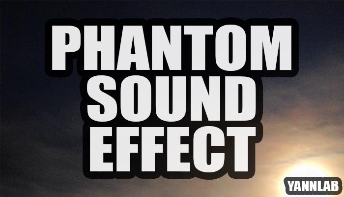Phantom Sound Effect