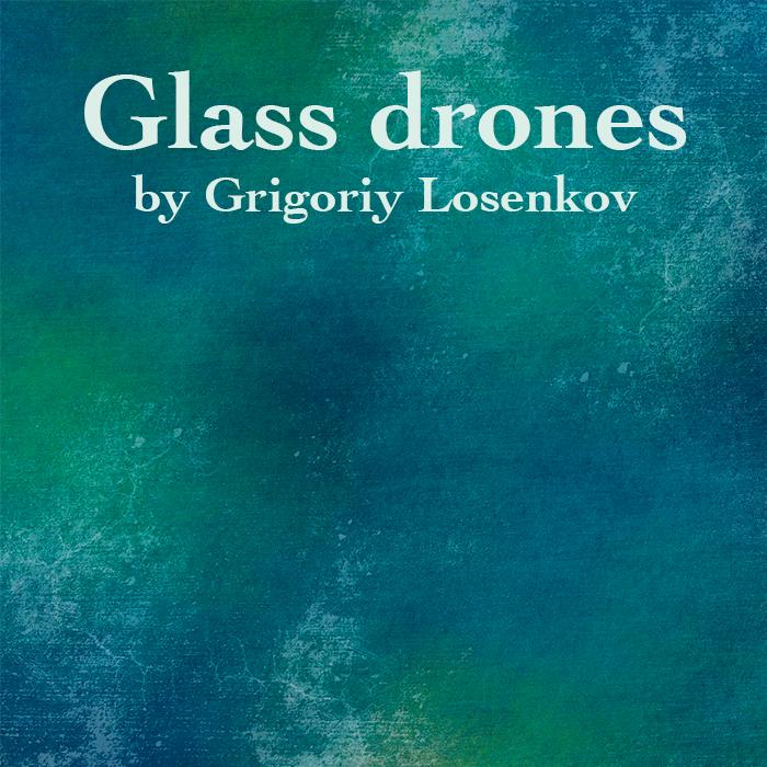 Glass Drones