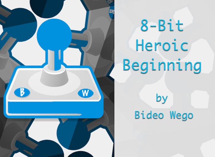 8-Bit Heroic Beginning