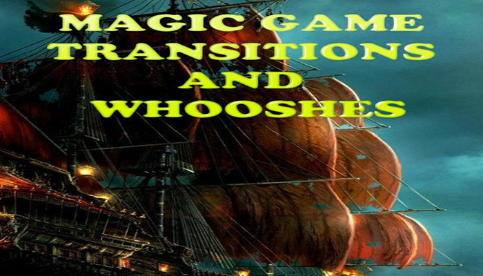 Magic Game Transitions and Whooshes