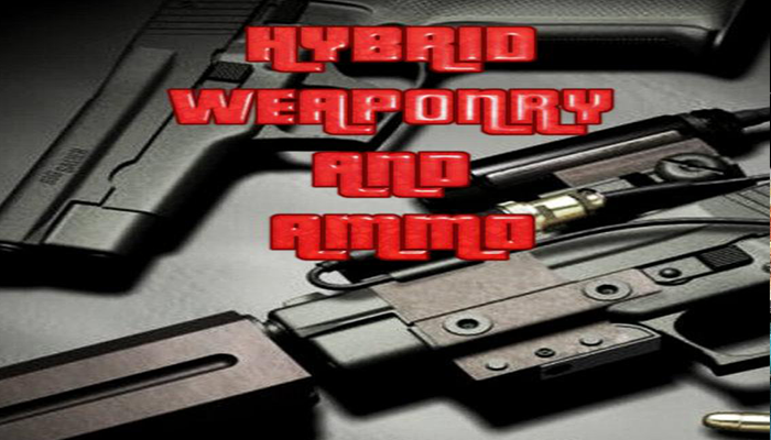 Hybrid Weaponry and Ammo