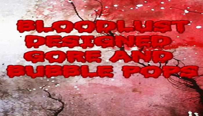 Bloodlust Designed Gore and Bubble Pops