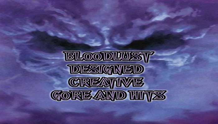 Bloodlust Designed Creative Gore and Hits