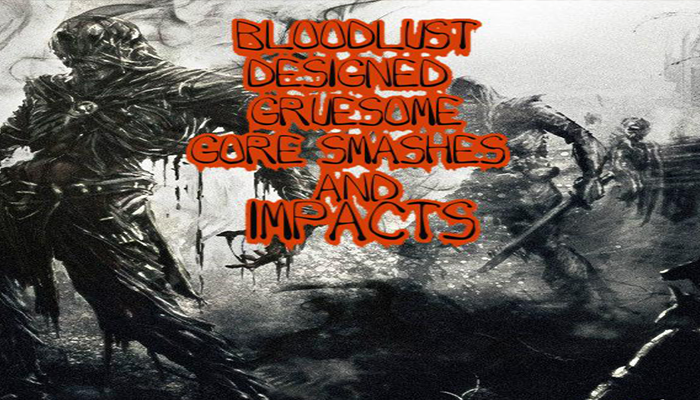 Bloodlust Designed Gruesome Gore Smashes and Impacts