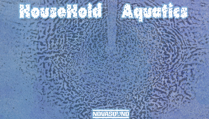 HouseHold Aquatics – Water FX – Nova Sound