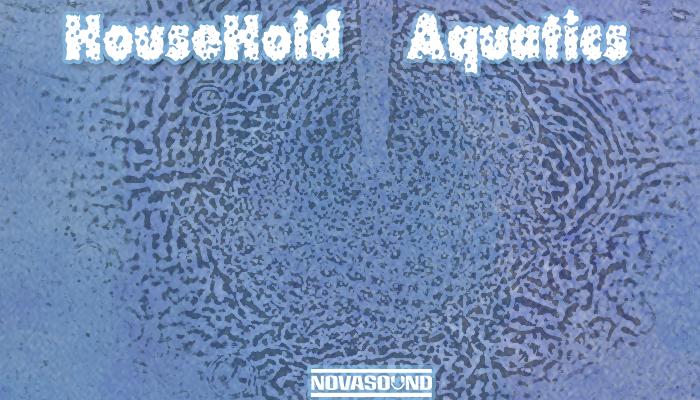 HouseHold Aquatics – Water FX – Nova Sound