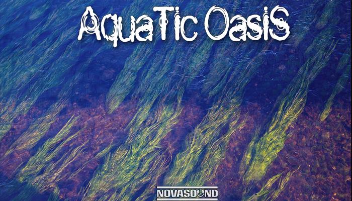 Aquatic Oasis Soundscapes – Water FX – Nova Sound