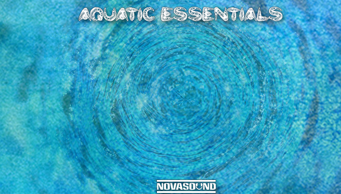 Aquatic Essentials – Water FX – Nova Sound