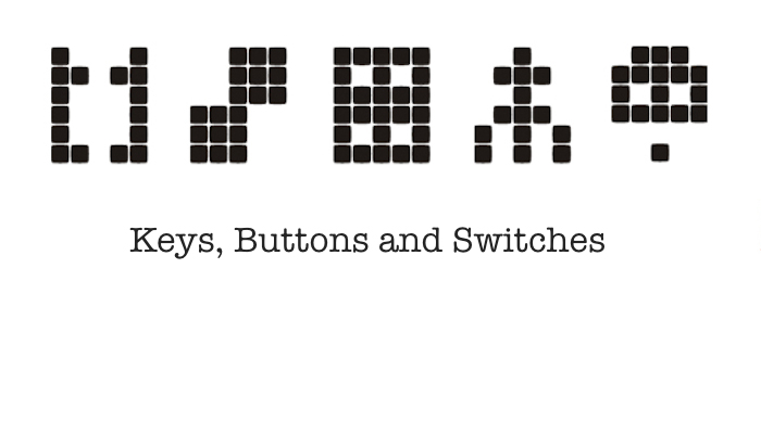 Keys, Buttons and Switches