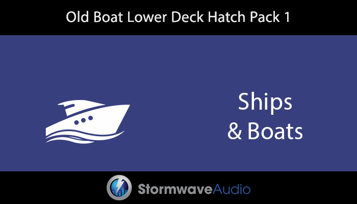 Old Boat Lower Deck Hatch Sound Effects Pack 1