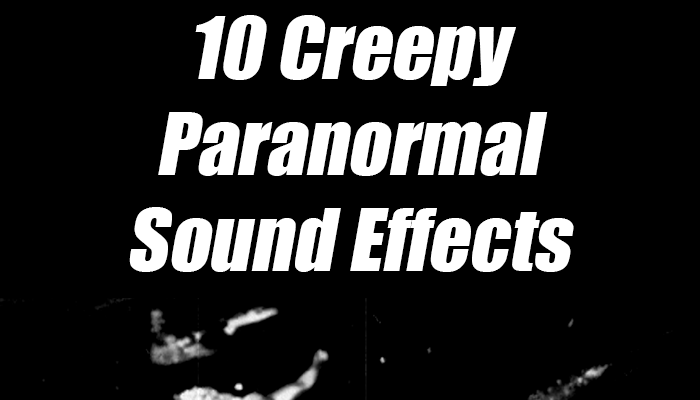 10 Creepy Paranormal Sounds
