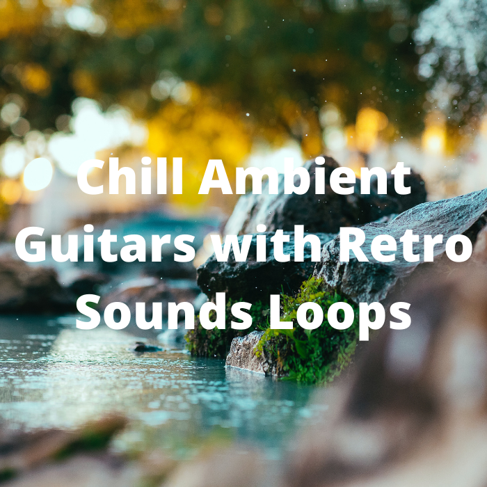 Chill Ambient Guitars with Retro Synth Loops