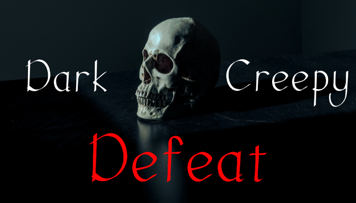 Dark Creepy Defeat
