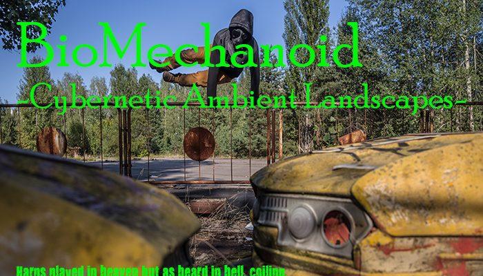 Biomechanoid – Cybernetic Ambient Soundscapes
