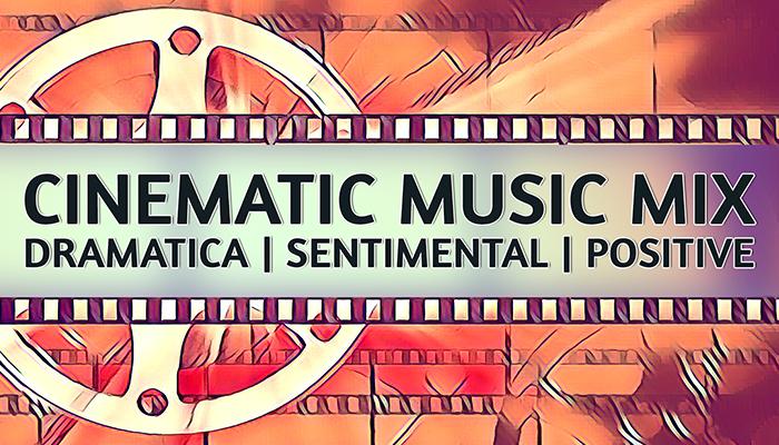 Cinematic Music Mix (Dramatica, Sentimental, Positive)