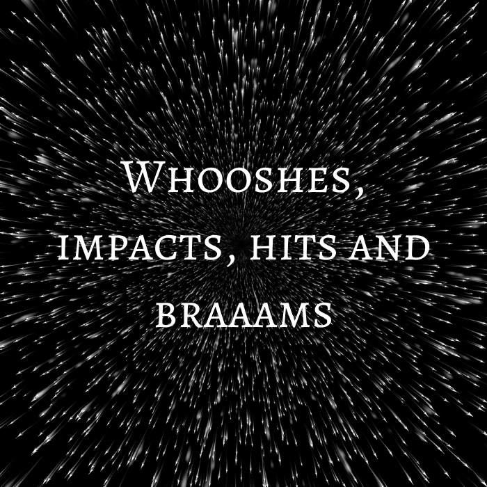 Whooshes, impacts, hits and braaams
