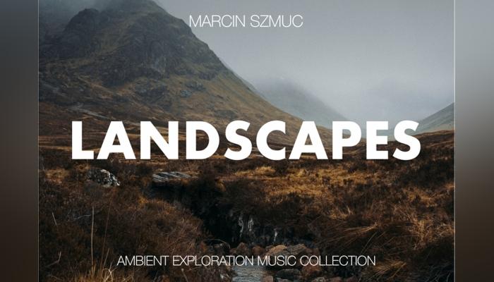 Landscapes – Ambient Exploration Music Collection