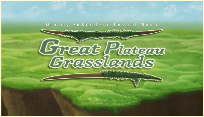 GREAT PLATEAU GRASSLANDS: DREAMY AMBIENT-ORCHESTRAL MUSIC